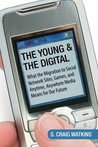 The Young and the Digital: What the Migration to Social Network Sites, Games, and Anytime, Anywhere Media Means for Our Future