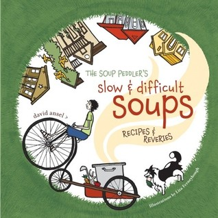 The Soup Peddler's Slow and Difficult Soups by David Ansel