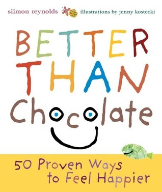 Better Than Chocolate: 50 Proven Ways to Feel Happier