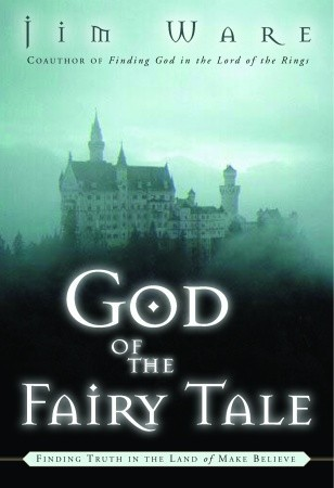 God of the Fairy Tale: Finding Truth in the Land of Make-Believe