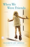 When We Were Friends by Elizabeth Joy Arnold