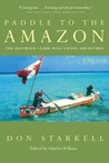 Paddle to the Amazon: The Ultimate 12,000-Mile Canoe Adventure