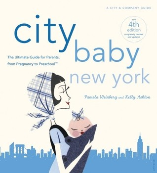 City Baby New York 4th Edition: The Ultimate Guide for Parents, from Pregnancy to Preschool