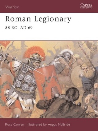 Roman Legionary 58 BC-AD 69 by Ross Cowan