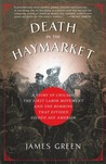 Death in the Haymarket: A Story of Chicago, the First Labor Movement and the Bombing That Divided Gilded Age America