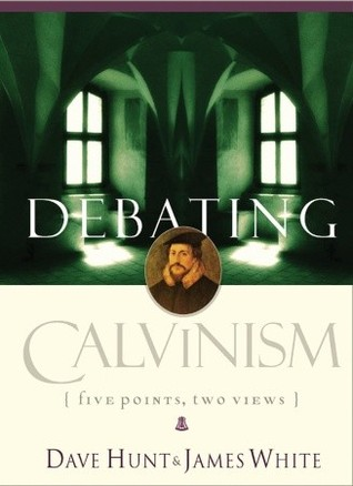 Debating Calvinism by Dave Hunt