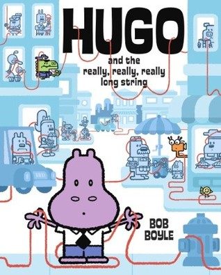 Hugo and the Really, Really, Really Long String by Bob Boyle