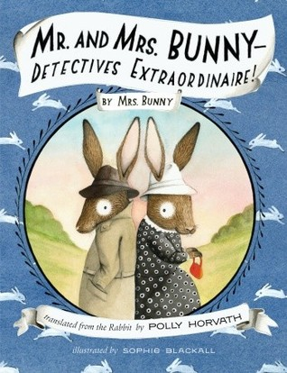 Mr. and Mrs. BunnyDetectives Extraordinaire! by Polly Horvath