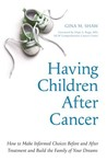 Having Children After Cancer: How to Make Informed Choices Before and After Treatment and Build the Family of Your Dreams