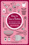 How to Sew a Button: And Other Nifty Things Your Grandmother Knew