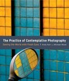 The Practice of Contemplative Photography by Andy Karr
