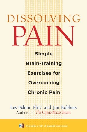 Dissolving Pain: Simple Brain-Training Exercises for Overcoming Chronic Pain
