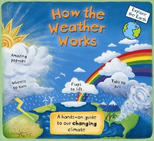 How the Weather Works: A Hands-on Guide to Our Changing Climate