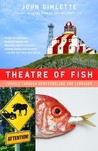 Theatre of Fish: Travels Through Newfoundland and Labrador