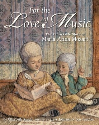 For the Love of Music : the remarkable story of Maria Anna Mozart