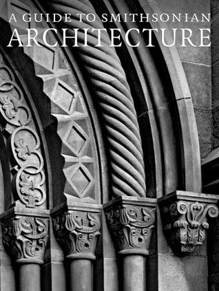 Guide to Smithsonian Architecture, A: An Architectural History of the Smithsonian