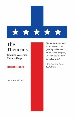 The Theocons by Damon Linker