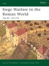 Siege Warfare in the Roman World: 146 BC - AD 378 (Elite, #126)
