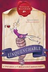 Unquenchable: A Tipsy Quest for the World's Best Bargain Wines