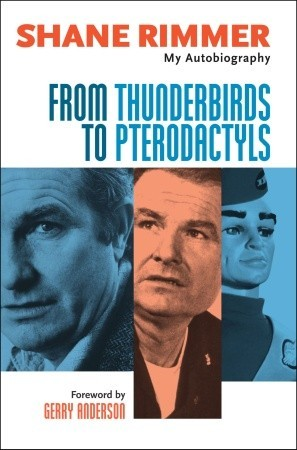 From Thunderbirds to Pterodactyls by Shane Rimmer