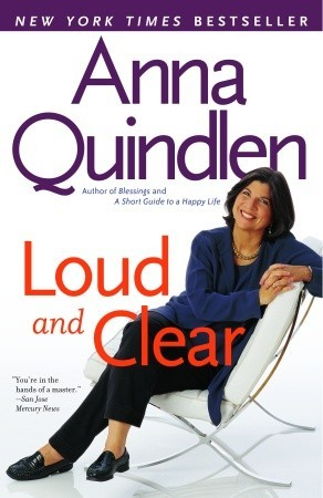 Loud and Clear Anna Quindlen