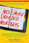 No More Dreaded Mondays: Ignite Your Passion--and Other Revolutionary Ways to Discover Your True Calling at Work