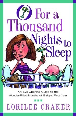 O for a Thousand Nights to Sleep: An Eye-Opening Guide to the Wonder-Filled Months of Baby's First Year