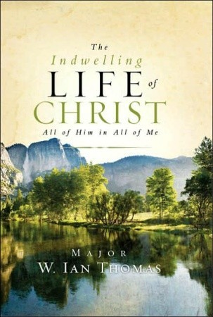 The Indwelling Life of Christ by W. Ian Thomas