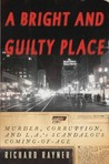 A Bright and Guilty Place: Murder, Corruption, and L.A.'s Scandalous Coming of Age