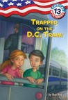 Trapped on the D.C. Train! (Capital Mysteries, #13)