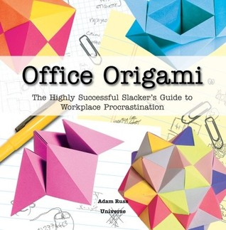 Office Origami: The Highly Successful Slacker's Guide to Workplace Procrastination