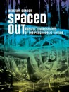 Spaced Out: Crash Pads, Hippie Communes, Infinity Machines, and other Radical Environments of the Psychedelic Sixties