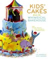 Kids' Cakes from the Whimsical Bakehouse: And Other Treats for Colorful Celebrations