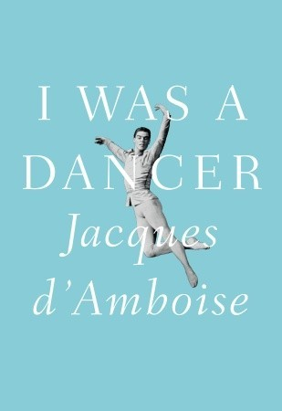 I Was a Dancer by Jacques D'Amboise