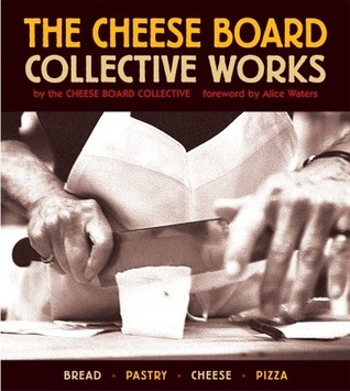 The Cheese Board: Collective Works: Bread, Pastry, Cheese, Pizza