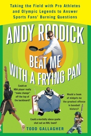 Andy Roddick Beat Me with a Frying Pan by Todd Gallagher