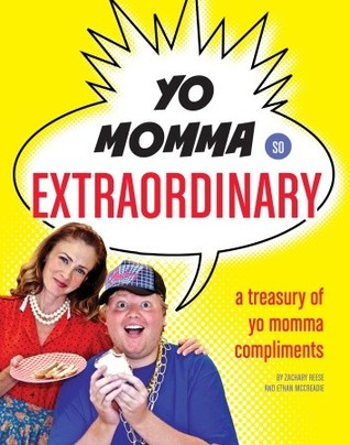 Yo Momma So Extraordinary: A Treasury of Yo Momma Compliments