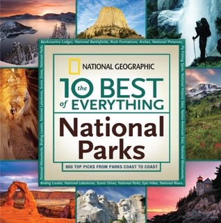 The 10 Best of Everything National Parks by National Geographic Society