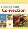 Cooking with Convection: Everything You Need to Know to Get the Most from Your Convection Oven