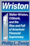 Wriston: Walter Wriston, Citibank, and the Rise and Fall of American Financial Supremacy