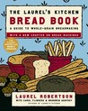 The Laurel's Kitchen Bread Book by Laurel Robertson