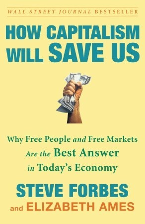 How Capitalism Will Save Us by Steve Forbes