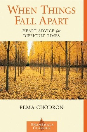 When Things Fall Apart by Pema Chödrön