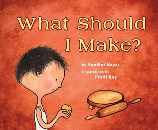 What Should I Make? by Nandini Nayar