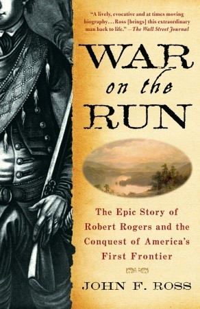 War on the Run: The Epic Story of Robert Rogers and the Conquest of America