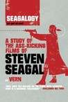Seagalogy: a Study of the Ass-Kicking Films of Steven Seagal