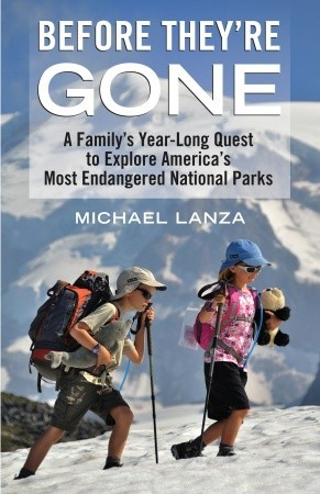 Before They're Gone: A Family's Year-Long Quest to Explore America's Most Endangered National Parks