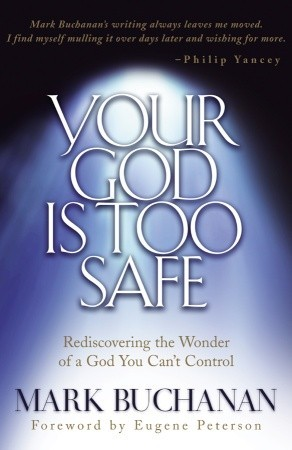 Your God is Too Safe by Mark Buchanan