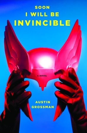 Soon I Will Be Invincible by Austin Grossman