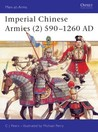 Imperial Chinese Armies (2) 590–1260 AD (Men-At-Arms, No 295)